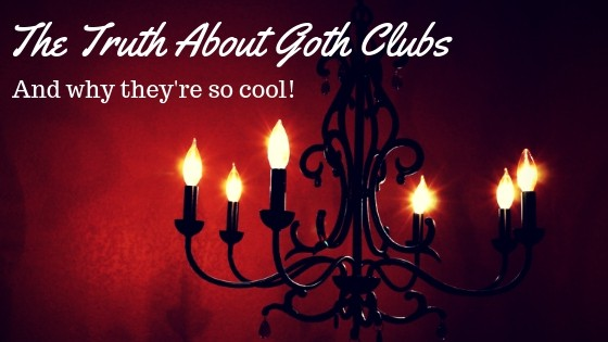 The Truth About Goth Clubs - and why they're so cool!