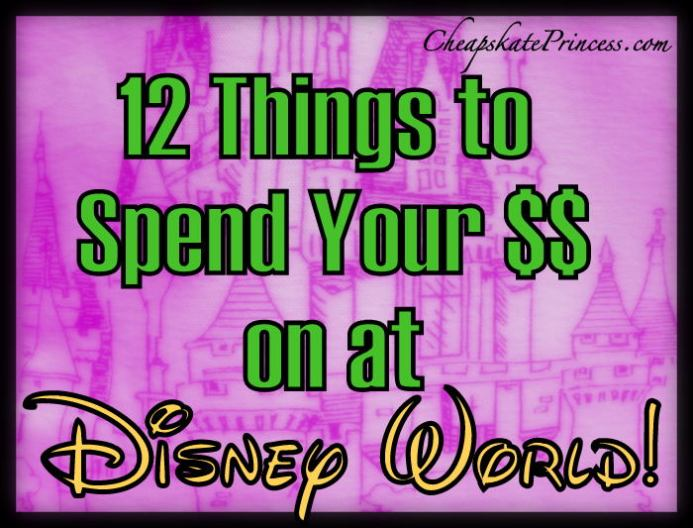 best things to spend money on at Disney World