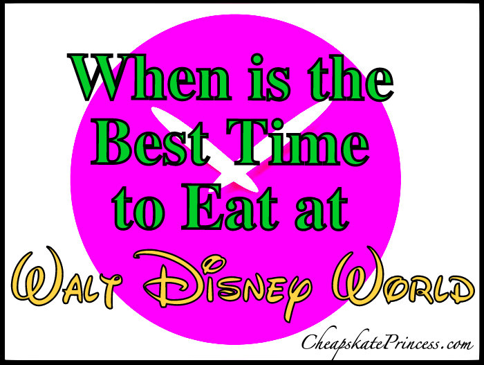 Best time to eat at Disney World