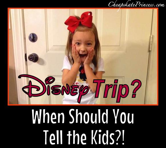 When do you tell kids you are going to Disney World?