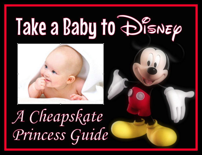 Cheapskate Princess Guide to taking babies to Disney World