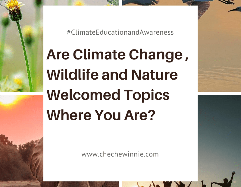 Are Climate Change , Wildlife and Nature Welcomed Topics Where You Are?