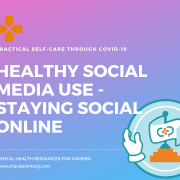 Healthy Social Media Use – Staying Social Online