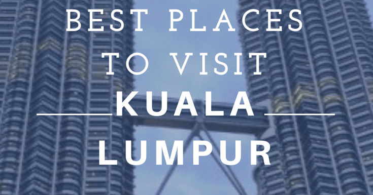10 Best Places to Visit in Kuala Lumpur – Things to do in Kuala Lumpur