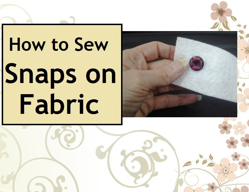 "Image of hand holding snap with overlying words ""How to Sew Snaps on Fabric"""