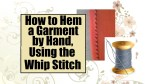 """Click on the link provided, to find the tutorial video. This image shows orange felt with a black whipstitch pattern across folded fabric. The overlay says, """"How to hem a garment by hand, using the whip stitch. The video is found at ChellyWood.com"""