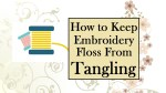 """Visual includes two embroidery spools with thread on them; words say, """"How to keep embroidery floss from tangling."""""""