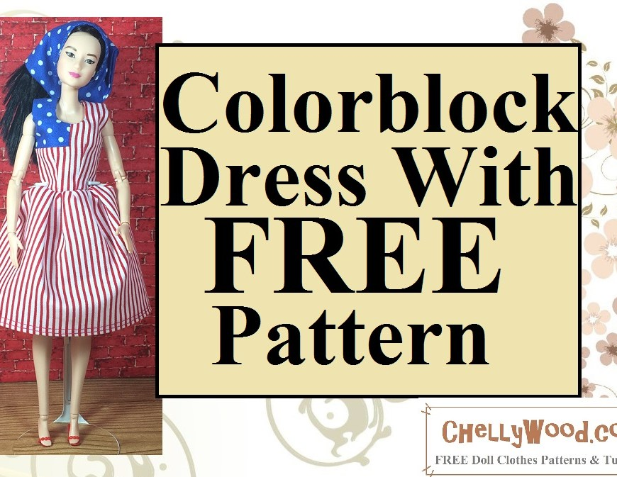"Visit ChellyWood.com for free, printable doll clothes patterns. Image shows ""Made to Move"" Barbie wearing a dress that looks like a US flag. Overlay says, ""Colorblock dress with FREE pattern."" Watermark says ChellyWood.com"