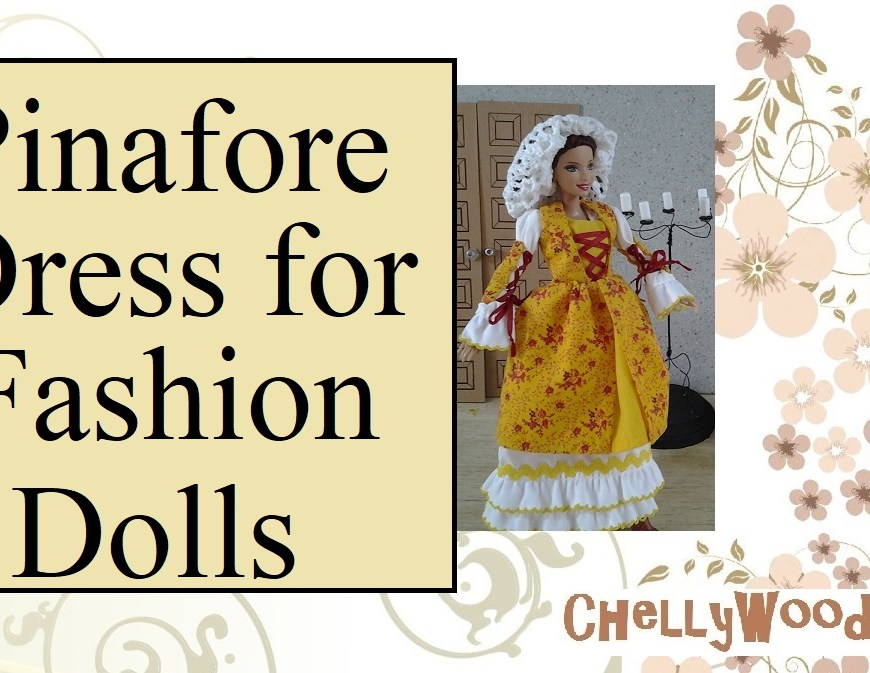 """Visit ChellyWood.com for free, printable sewing patterns for dolls of many shapes and sizes. Image shows Barbie doll wearing a lovely pinafore-style dress in yellow with tiny red flowers dancing across the yellow fabric. A red 1/4-inch ribbon criss-crosses across the doll's chest in an elegant, Renaissance-style closure. Overlay says, """"Pinafore Dress for Fashion Dolls"""" and offers the following URL: ChellyWood.com: free printable sewing patterns and tutorials for dolls of many shapes and sizes."""""""