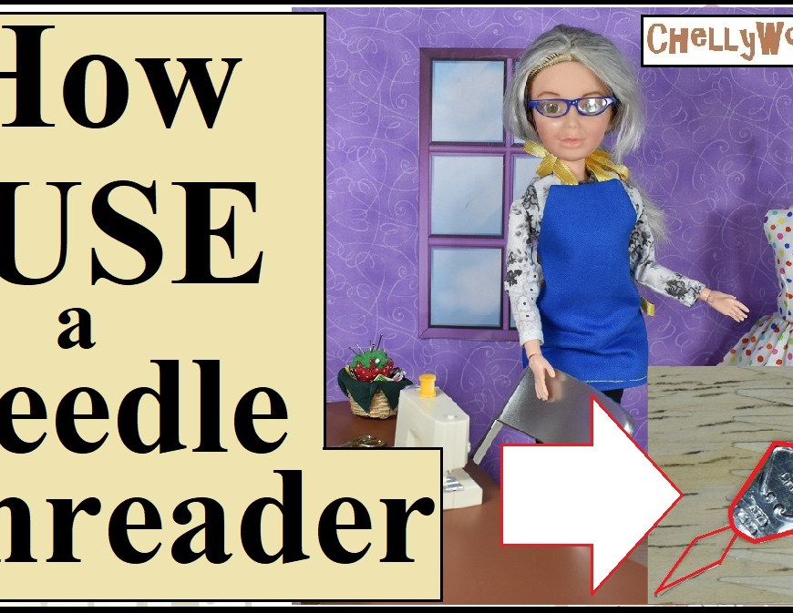 "Please visit ChellyWood.com for FREE printable sewing patterns and tutorials. The image shows a Spin Master Liv doll fashion doll wearing an apron and standing beside her sewing machine. Beside her is a handmade doll dress on a 1:6 scale dress form mannequin and in the foreground, it says, ""How to use a needle threader"" with an arrow pointing to a cameo-style needle threader tool used by seamstresses and sewists. The URL provided on the image is chellywood.com."