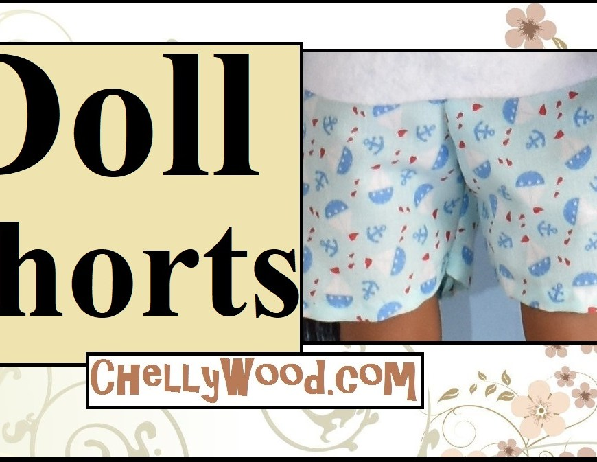 """This image shows the cover page for a YouTube tutorial that demonstrates how to sew a pair of shorts to fit most 18-inch or 46 cm dolls, like American Girl dolls, Madame Alexander dolls, vintage Crissy dolls, Journey Girls, and a number of other 18-inch or 46 centimeter dolls. The image shows the doll's hip area. She wears a pair of hand-made shorts with a nautical print theme that is dotted with images of anchors and sailboats and tiny red fish. The headline reads simply, """"Doll shorts"""" and offers the URL ChellyWood.com, which is where you can find the free printable sewing pattern for making these doll shorts."""