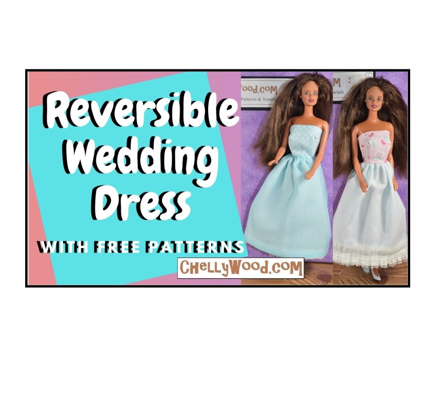 "The image shows the YouTube tutorial header for a youtube video on how to make a reversible wedding dress for Mattel's Barbie dolls. It includes free printable PDF sewing pattern for several different styles of wedding dresses, and the Barbies shown in the image are vintage Barbie dolls. The text overlay says ""reversible wedding dress with free patterns"" and offers the URL of the website where you can download the free wedding dress patterns for your barbies: ChellyWood.com"