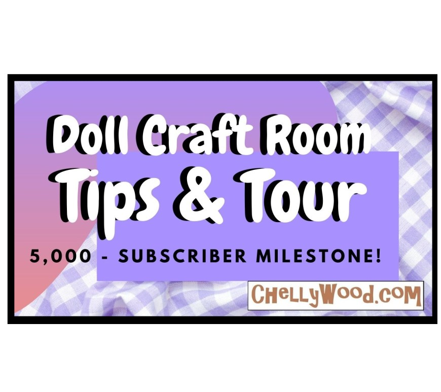 "The image shows the YouTube header for a video tour of Chelly Wood's doll craft room / sewing room for making doll clothes. Her ""tips and tour"" include tips and links to help you get your sewing room or craft room organized and to help you decorate your sewing room and/or craft room."