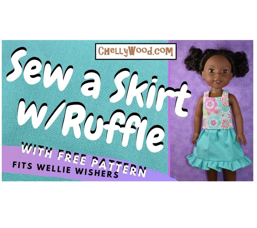 "The image shows a Wellie Wishers doll wearing a handmade skirt with a tank top. The overlay says, ""Sew a skirt with a ruffle, with a free pattern that fits Wellie Wishers."" And it offers the URL ChellyWood.com, where you can find hundreds of free printable sewing patterns for making doll clothes to fit dolls of many shapes and all different sizes."