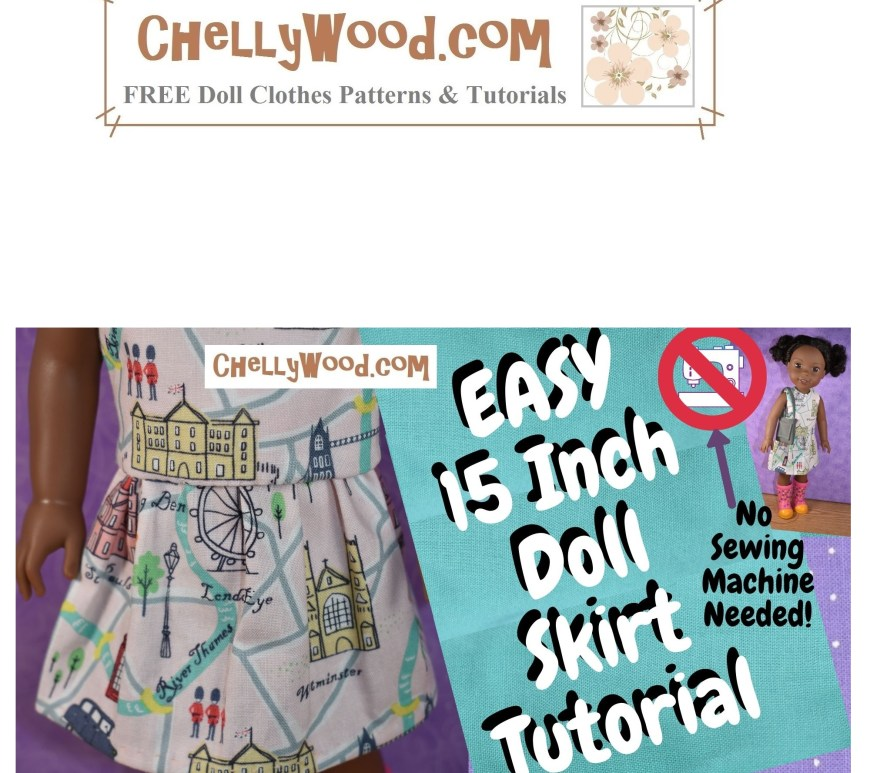 "This image is a duplicate of the featured image at the start of a tutorial video showing how to sew a skirt for 15 inch dolls like Wellie Wishers and Hearts for Hearts Girls. The words on the video header say, ""easy 15 inch doll skirt tutorial -- no sewing machine needed!"" The website ChellyWood.com is also placed as a watermark over the image of the cute little ""London print"" cotton fabric skirt."