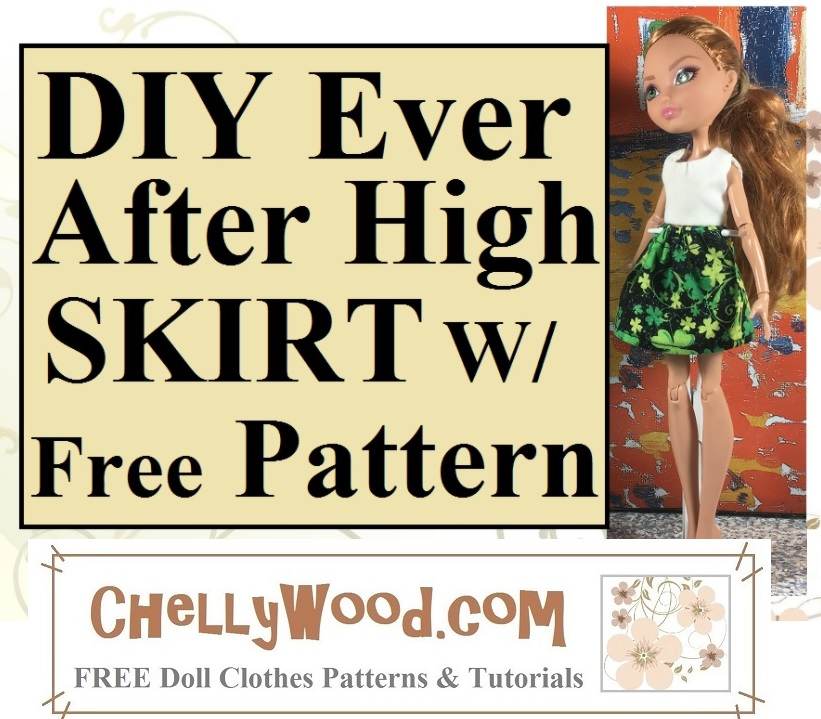 "The image shows an Ever After High doll wearing a handmade mini skirt with black fabric that has been decorated with shamrocks in various shades of green. The overlay says ""DIY Ever After High skirt with free pattern"" and suggests you visit ChellyWood.com for your free printable sewing patterns and tutorials for making this skirt. Incidentally, the doll also wears a short-sleeved shirt."