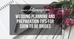 Wedding Planning and Preparation Tips for Soon To Be Brides