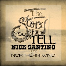 "#FavoriteSongFridays ""The Story You Should Tell"" by Nick Santino & the Northern Wind"
