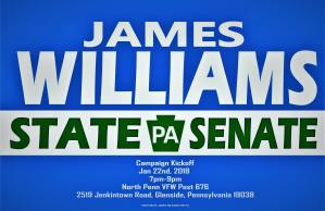 YOU ARE CORDIALLY INVITED TO ATTEND THE KICKOFF MEETING FOR PA STATE SENATE CANDIDATE JAMES WILLIAM THIS MONDAY, 22 JANUARY