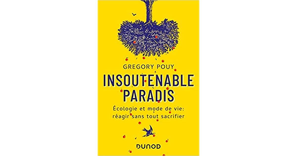 Insoutenable paradis comment devenir écolo sans tout sacrifier