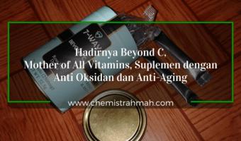Hadirnya Beyond C, Mother of All Vitamins, Suplemen dengan Anti Oksidan dan Anti-Aging