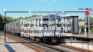 Traveling dengan Kereta- Perhatikan 5 Hal Ini agar Perjalanan Anda Nyaman