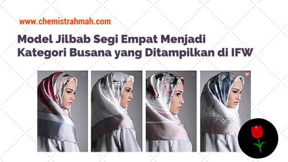 Model Jilbab Segi Empat Menjadi Kategori Busana yang Ditampilkan di IFW