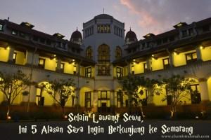 Selain Lawang Sewu, Ini 5 Alasan Saya Ingin Berkunjung ke Semarang