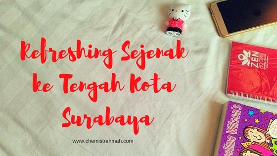 Refreshing Sejenak ke Tengah Kota Surabaya