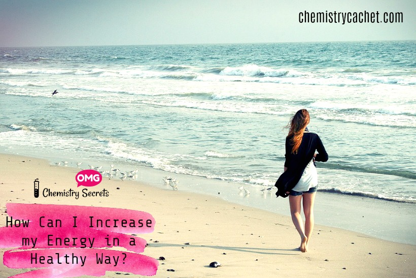 Chemistry Secrets How Can I Increase my Energy in a Healthy Way