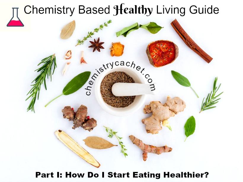 Chemistry Based Healthy Living Guide How Do I Start Eating Healthier