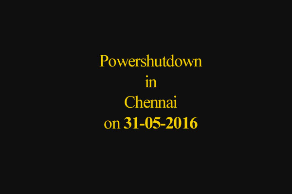 Chennai Power Shutdown Areas on 31-05-2016