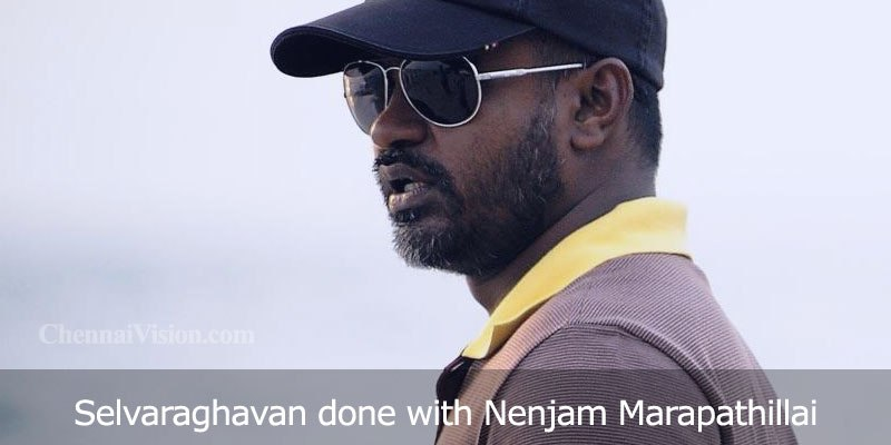 Selvaraghavan done with Nenjam Marapathillai