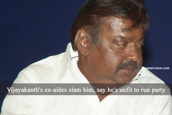 Vijayakanth's ex-aides slam him, say he's unfit to run party