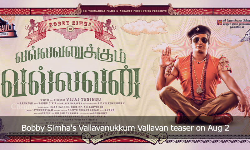Bobby Simha's Vallavanukkum Vallavan teaser on Aug 2