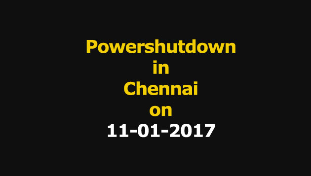 Chennai Power Shutdown Areas on 11-01-2017