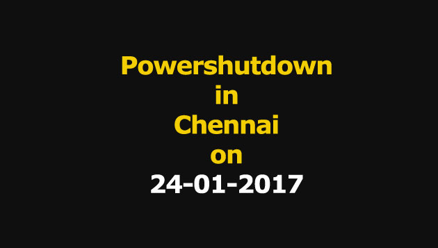 Chennai Power Shutdown Areas on 24-01-2017