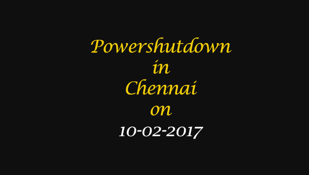 Chennai Power Shutdown Areas on 10-02-2017