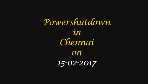 Chennai Power Shutdown Areas on 15-02-2017
