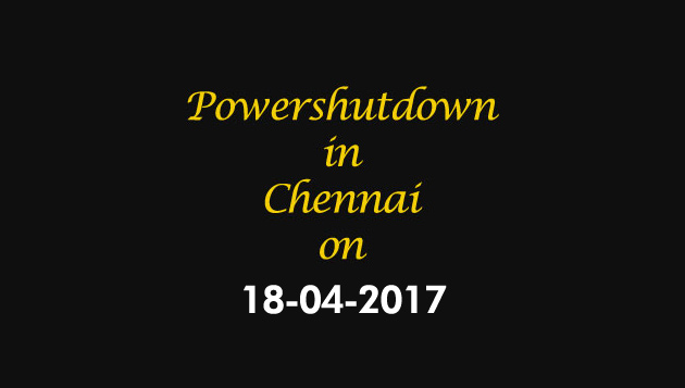 Chennai Power Shutdown Areas on 18-04-2017