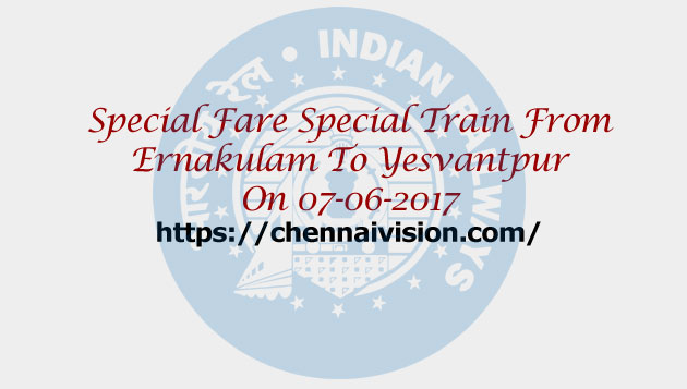 Special Fare Special Train From Ernakulam To Yesvantpur On 07-06-2017
