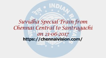 Suvidha Special Train from Chennai Central to Santragachi on 21-06-2017