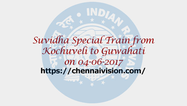 Suvidha Special Train from Kochuveli to Guwahati on 04-06-2017