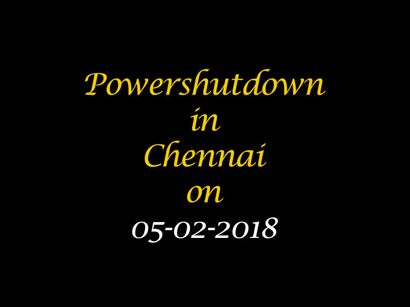 Chennai Power Shutdown On 05.02.2018
