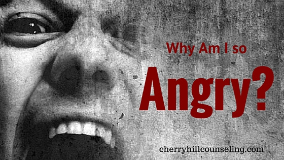Why Am I So Angry? - Cherry Hill Counseling