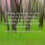 Add Images to Your Blog Posts. Adding an image to your post or social media updates will increase visibility and engage your customers. Find free images at these sites, listed on www.cherylsterlingbooks.com