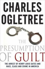 The Presumption of Guilt - The Arrest of Henry Louis Gates, Jr. and Race, Class and Crime in America