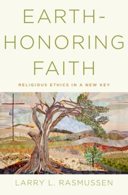 Earth-Honoring Faith: Religious Ethics in a New Key | Chesnutt Library - New Books Display - May 2013