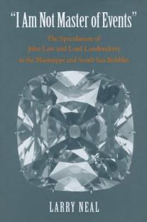I Am Not Master of Events: The Speculations of John Law and Lord Londonderry in the Mississippi and South Sea Bubbles | Chesnutt Library - New Books Display - May 2013