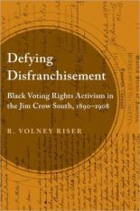 Defying disfranchisement [electronic resource] - Black voting rights activism in the Jim Crow South, 1890-1908